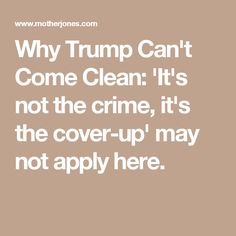 Why Trump Can't Come Clean: 'It's not the crime, it's the cover-up' may not apply here.