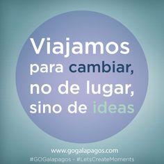 Viajamos para cambiar, no de lugar, sino de ideas. #Travel #Cruises #Galapagos #Vacations by #GoGalapagos