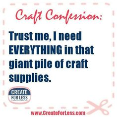 Craft Confession: I bought all those craft supplies because they needed a loving home. Anniversary Quotes, Discount Craft Supplies, Sewing Humor, Quilting Quotes, Sewing Quotes, Scrapbook Quotes, Scrapbook Titles, Laughing Quotes, Craft Quotes