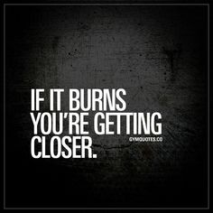 """""""If it burns you're getting closer."""" Click here for the absolute BEST workout quotes in the world! Only on gymquotes.co! #Fitquotes"""