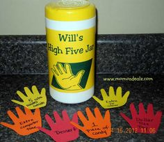 High-five-jar. Used to help promote 'high-five' producing behavior in the kiddos. I've also seen hand buttons (can be purchased at Walmart) used instead of paper.