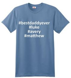 Father's Day Gift  bestdaddyever hashtag t-shirt $25.00.  Order by 6/9 for Father's Day delivery.
