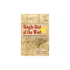 Single Star of the West : The Republic of Texas, 1836-1845 (Hardcover)