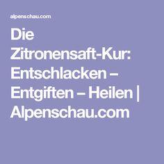 Die Zitronensaft-Kur: Entschlacken – Entgiften – Heilen | Alpenschau.com