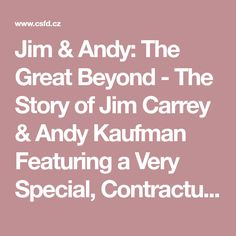 Jim & Andy: The Great Beyond - The Story of Jim Carrey & Andy Kaufman Featuring a Very Special, Contractually Obligated Mention of Tony Clifton (2017)   ČSFD.cz