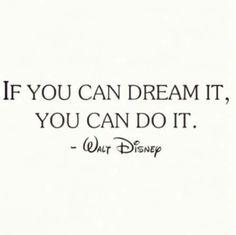 si tu puedes soñarlo, tu puedes hacerlo.