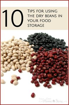 Cooking Dry Beans | Storing Dry Beans | Ten Tips for Using Dry Beans from Your Food Storage | Soaking Beans | Using Beans in Baking