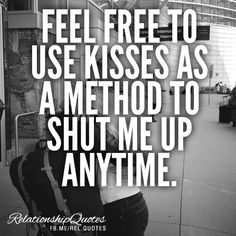 Are you shut-up kissing me?!