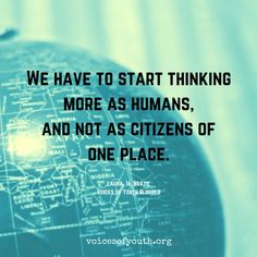 """""""We have to start thinking more as humans, and not as citizens of one place. Global Citizenship, Business Advisor, First Place, The Lives Of Others, Global Business, Puerto Rico, The Voice, How To Become, Places"""