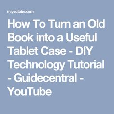 How To Turn an Old Book into a Useful Tablet Case - DIY Technology Tutorial - Guidecentral - YouTube