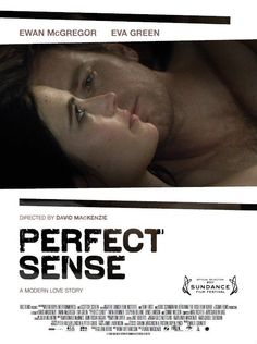 Perfect sense (2011) - A chef and a scientist fall in love as an epidemic begins to rob people of their sensory perceptions... Starring Ewan McGregor & Eva Green. Perfect movie... so touching.
