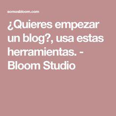 ¿Quieres empezar un blog?, usa estas herramientas. - Bloom Studio