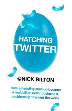 Amazon.com: Hatching Twitter eBook: Nick Bilton: Kindle Store