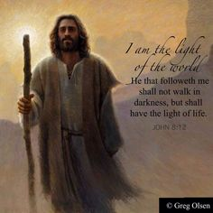 "the art of Greg Olsen ""I am the light of the world: he that followeth me shall not walk in darkness, but shall have the light of life"" - John 8:12 (""Out of the Wilderness"" by Greg Olsen)"