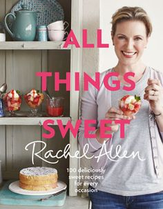 All Things Sweet: 100 Deliciously Sweet Recipes for Every Occasion Cookbook Bestselling author and Irish TV chef Rachel Allen is back with a deliciously tempting collection of treats! Rachel Allen, Welsh Cakes Recipe, Brownies, Rhubarb Cobbler, Dessert Book, Tv Chefs, Best Cookbooks, Dessert Cookbooks, Chocolate Mousse Cake