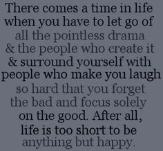 It's about being with good people and having good time and cutting out the drama in life