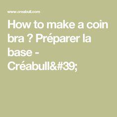 How to make a coin bra ? Préparer la base - Créabull'