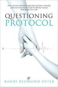 """Navigate the healthcare system with confidence in """"Questioning Protocol"""" by Randi Redmond Oster – named USA Best Book in Health General Category. Read more here... http://newbookjournal.com/2014/11/questioning-protocol-by-randi-redmond-oster-2/ New Book Journal posts free press releases for authors and publishers."""