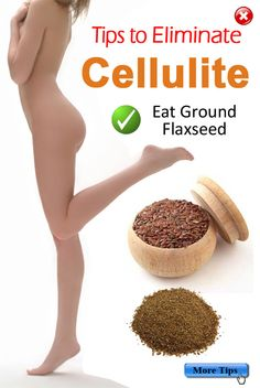 Tips to Eliminate Cellulite - Eat Ground Flaxseeds