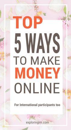 Top 5 Ways to make money online. For International Participants too. #blog #blogging #makemoneyonline