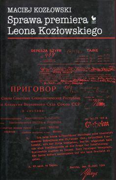 """""""Sprawa premiera Leona Kozłowskiego. Zdrajca czy ofiara"""" Maciej Kozłowski Cover by Andrzej Barecki Published by Wydawnictwo Iskry 2005"""