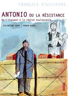 Antonio Ou la Resistance Poche par  Goby/ Badel Valentin #immigration #Espagne #Resistance  http://cdilumiere.over-blog.com/2014/09/antonio-ou-la-resistance-de-l-espagne-a-la-region-toulousaine-valentine-goby-ronan-badel-autrement-aout-2014.html