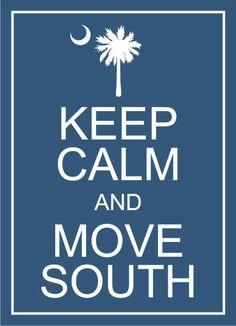 Keep Clam And Move South... I live the south! I'm destine for the Carolina's :)