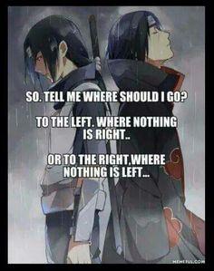 So, tell me, where should I go? To the left, where nothing is right... or to the right, where nothing is left...