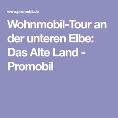 Wohnmobil-Tour an der unteren Elbe: Das Alte Land - Promobil