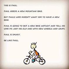 Be Like Paul... Get a new Mountain Bike.