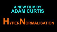 HyperNormalisation - Adam Curtis - Currently the version with highest quality on YouTube