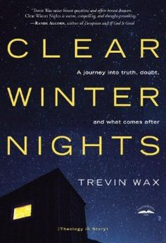 Clear Winter Nights: A Journey into Truth, Doubt, and What Comes After: Trevin Wax: 9781601424945: Amazon.com: Books
