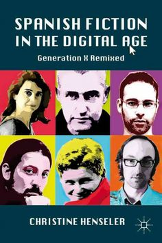Spanish fiction in the digital age : generation X remixed / Christine Henseler.