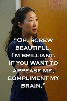 Screw beautiful...compliment my brain