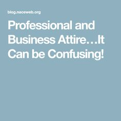 Professional and Business Attire…It Can be Confusing!