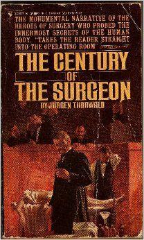 The Century of the Surgeon: Jurgen Thorwald: Amazon.com: Books