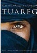 Tuareg de Alberto Vázquez-Figueroa: Los tuareg constituyen un pueblo altivo cuyo código moral difiere del de los árabes. Auténticos hijos del desierto, los tuareg no tienen rival en cuanto a sobrevivir en las condiciones más adversas.