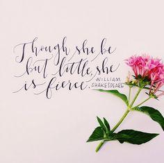 Though she be but little she is fierce. W Shakespeare