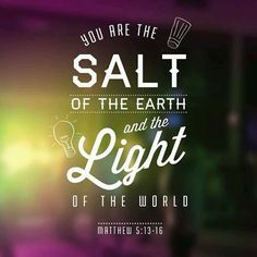 Salt and Light. Matthew Sermon on the Mount. The Words, Light Of The World, In This World, Bible Scriptures, Bible Quotes, Biblical Verses, Scripture Art, Matthew Chapter 5, Salt Of The Earth