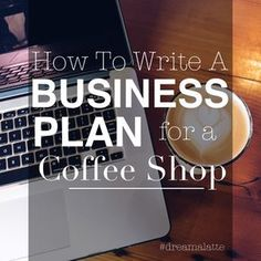 How to write a business plan for a coffee shop or other business. #dreamalatte