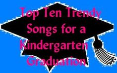 Top Ten Trendy Songs for a Kindergarten Graduation - Kindergarten Kids Celebrate Graduation in Song