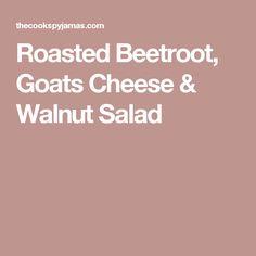 Roasted Beetroot, Goats Cheese & Walnut Salad