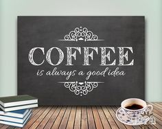 COFFEE Art Print,KITCHEN Printable,Coffee is always a good idea,Chalkboard Printable,Instant download,Kitchen Wall Art,Coffee Quote Print