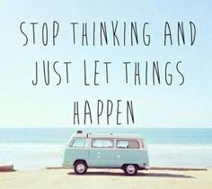 Stop thinking Hippie Vans, Thoughts, Fly Together, Famous Quotes, Stop Thinking, Remember This, Life, Things Happen, Ins...
