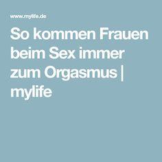 So kommen Frauen beim Sex immer zum Orgasmus | mylife