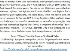 """From: """"Worse Than the Disease"""" (Oct 27)  http://undark.org/article/chronic-fatigue-graded-exercise-pace/  I collated survey data in my open access paper: """"Reporting of Harms Associated with Graded Exercise Therapy and Cognitive Behavioural Therapy in Myalgic Encephalomyelitis/Chronic Fatigue Syndrome"""" http://iacfsme.org/PDFS/Reporting-of-Harms-Associated-with-GET-and-CBT-in.aspx"""