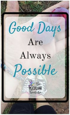 You don't get to choose what happens each day, but you do get to choose whether or not you allow yourself to have a good day.