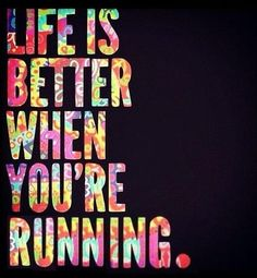 Life is better when you're running.