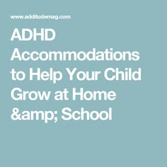 ADHD Accommodations to Help Your Child Grow at Home & School