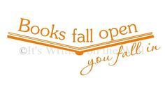 Books Fall Open You fall In - Vinyl Wall quote  For the library, whether it's at home or school.      Back to school